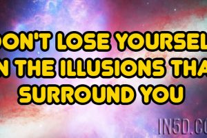 Don't Lose Yourself In The Illusions That Surround You