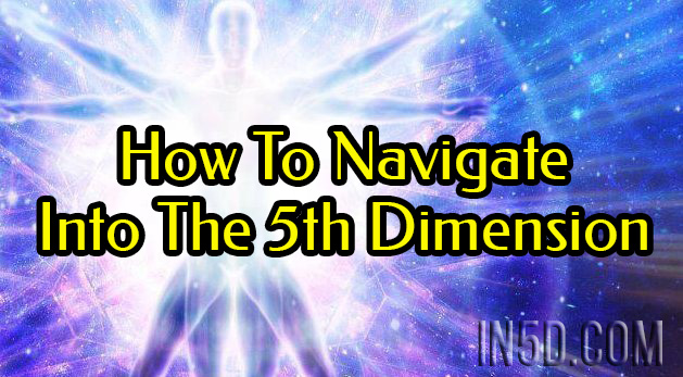 How To Navigate Into The 5th Dimension