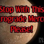 Stop With This Retrograde Mercury, Please!