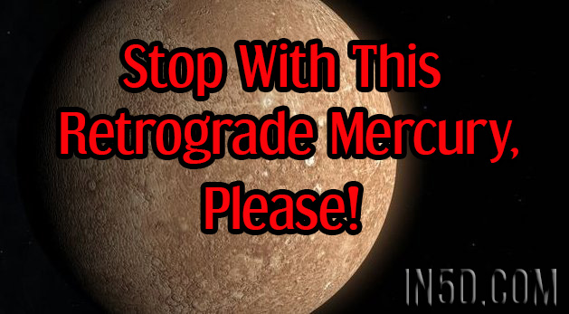 Stop With This Retrograde Mercury, Please!