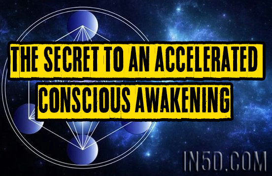 The Secret To An Accelerated Conscious Awakening
