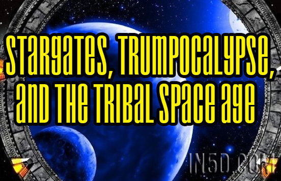 Stargates, Trumpocalypse, And The Tribal Space Age