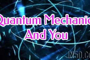 Quantum Mechanics And You