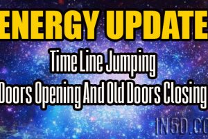 ENERGY UPDATE – Time Line Jumping – Doors Opening And Old Doors Closing