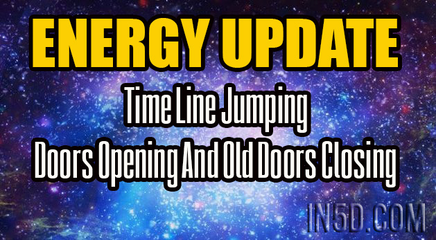ENERGY UPDATE - Time Line Jumping - Doors Opening And Old Doors Closing