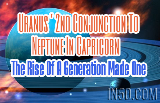 Uranus' 2nd Conjunction To Neptune In Capricorn - The Rise Of A Generation Made One