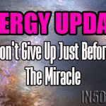 ENERGY UPDATE – Don't Give Up Just Before The Miracle