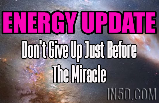 ENERGY UPDATE - Don't Give Up Just Before The Miracle
