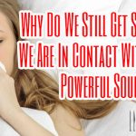 Why Do We Still Get Sick When We Are In Contact With The All Powerful Source?