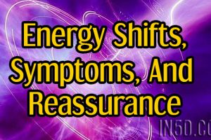 Energy Shifts, Symptoms, And Reassurance