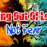 Living Out Of Love, Not Fear