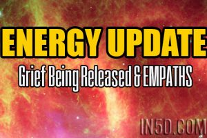 ENERGY UPDATE – Grief Being Released & EMPATHS
