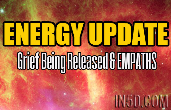 ENERGY UPDATE - Grief Being Released & EMPATHS