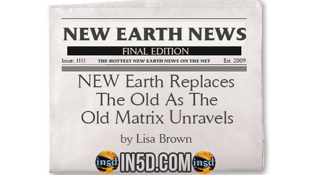 New Earth News - NEW Earth Replaces the Old As The Old Matrix Unravels