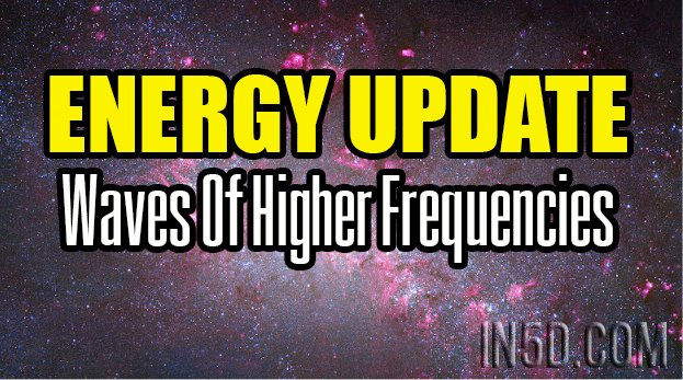 ENERGY UPDATE - Waves Of Higher Frequencies