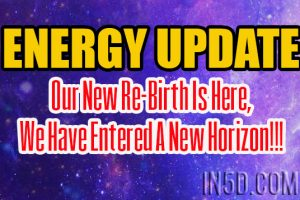 ENERGY UPDATE – Our New Re-Birth Is Here, We Have Entered A New Horizon!!!