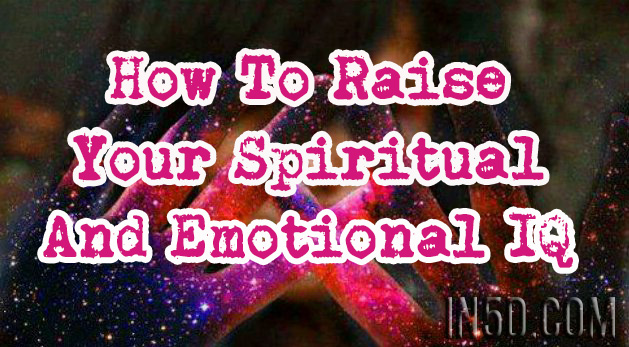 How To Raise Your Spiritual And Emotional IQ