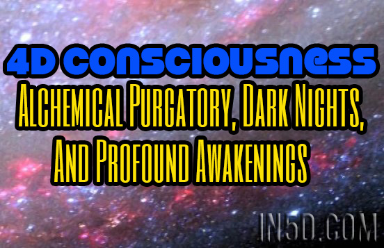 4D Consciousness: Alchemical Purgatory, Dark Nights, And Profound Awakenings