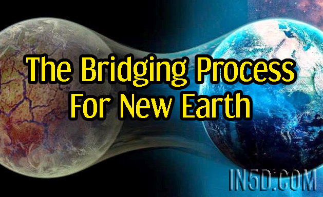 The Bridging Process For New Earth