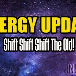 ENERGY UPDATE – Shift Shift Shift The Old!