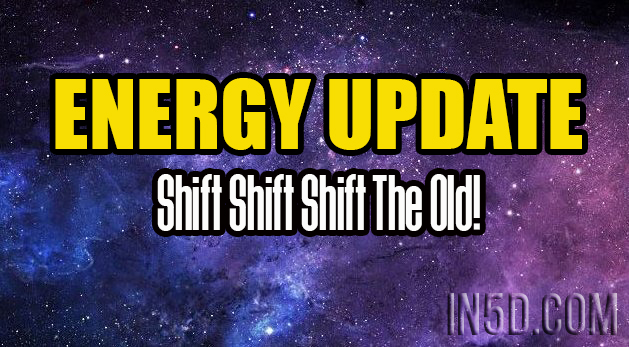 ENERGY UPDATE - Shift Shift Shift The Old!