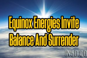 Equinox Energies Invite Balance And Surrender