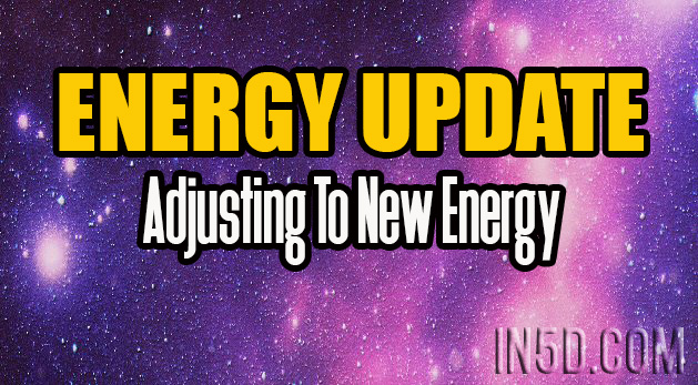 ENERGY UPDATE - Adjusting To New Energy