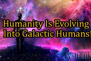 Humanity Is Evolving Into Galactic Humans!