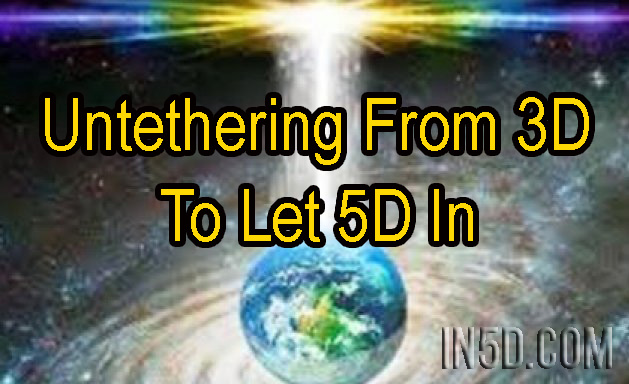Untethering From 3D To Let In 5D