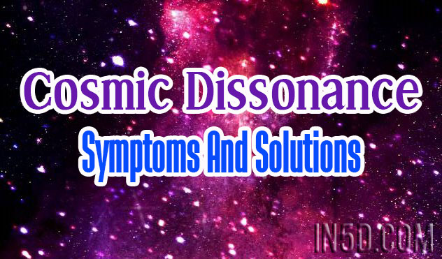 Cosmic Dissonance Symptoms And Solutions