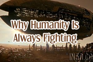 Why Humanity Is Always Fighting