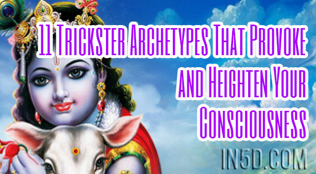 11 Trickster Archetypes That Provoke and Heighten Your Consciousness