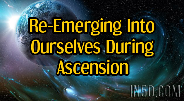 Re-Emerging Into Ourselves During Ascension