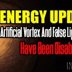 ENERGY UPDATE – Artificial Vortex And False Light Matrix Have Been Disabled