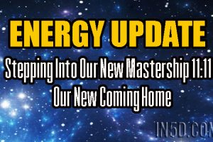 ENERGY UPDATE – Stepping Into Our New Mastership 11:11 – Our New Coming Home