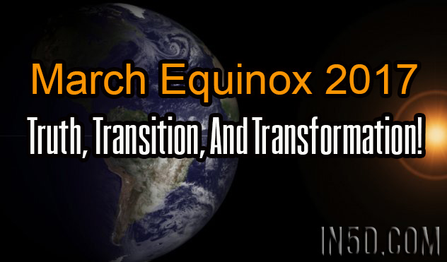 March Equinox 2017 - Truth, Transition, And Transformation!