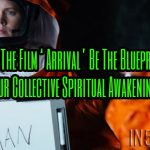 Could The Film 'Arrival' Be The Blueprint For Our Collective Spiritual Awakening?