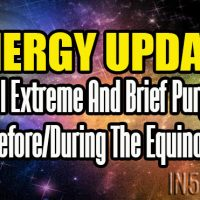 ENERGY UPDATE: Final Extreme And Brief Purging Before/During The Equinox