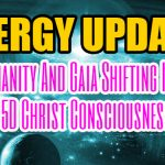 ENERGY UPDATE – Humanity And Gaia Shifting Into 5D Christ Consciousness