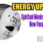 ENERGY UPDATE – Spiritual Masks Falling Off – New Paradigm