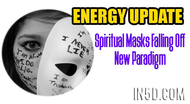 ENERGY UPDATE - Spiritual Masks Falling Off - New Paradigm