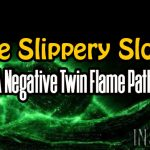 The Slippery Slope – A Negative Twin Flame Path