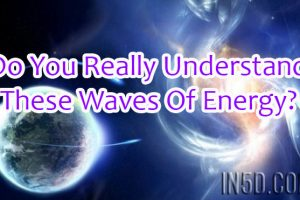 Do You Really Understand These Waves Of Energy?