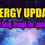 ENERGY UPDATE – What Is Going Through The Equinox Like?