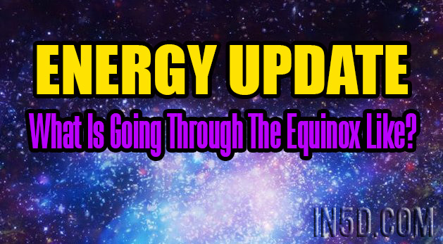ENERGY UPDATE - What Is Going Through The Equinox Like?