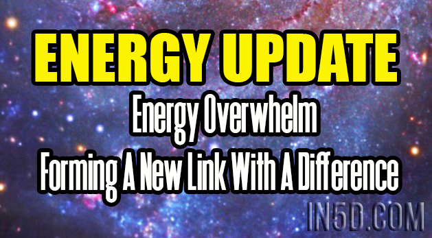 ENERGY UPDATE - Energy Overwhelm - Forming A New Link With A Difference