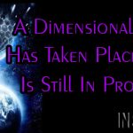 A Dimensional Shift Has Taken Place And Is Still In Progress