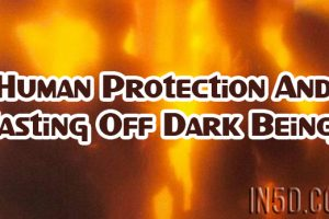Human Protection And Casting Off Dark Beings