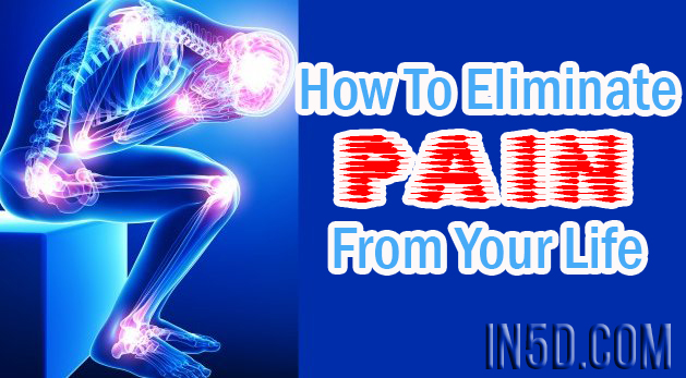 How To Eliminate Pain From Your Life