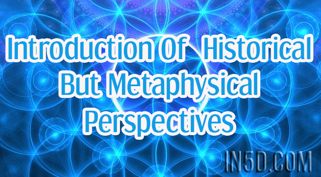 Introduction Of  Historical But Metaphysical Perspectives